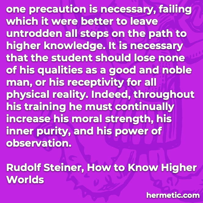 Hermetic quote Steiner To Know Higher Worlds necessary that the student should lose none of his qualities as a good and noble man
