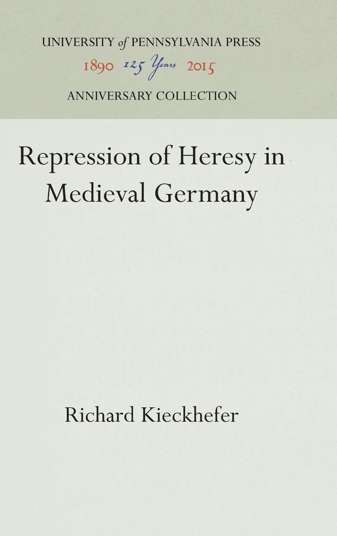 Kieckhefer Repression of Heresy in Medieval Germany