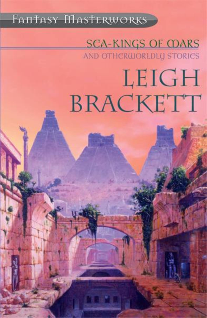 Brackett Sea-Kings of Mars and Otherworldly Stories