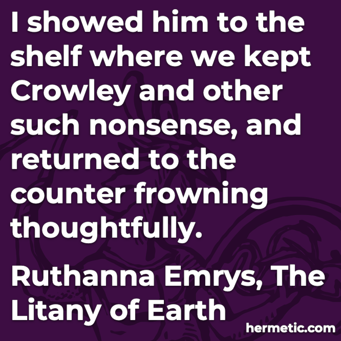 Hermetic quote Emrys The Litany of Earth Crowley and other such nonsense