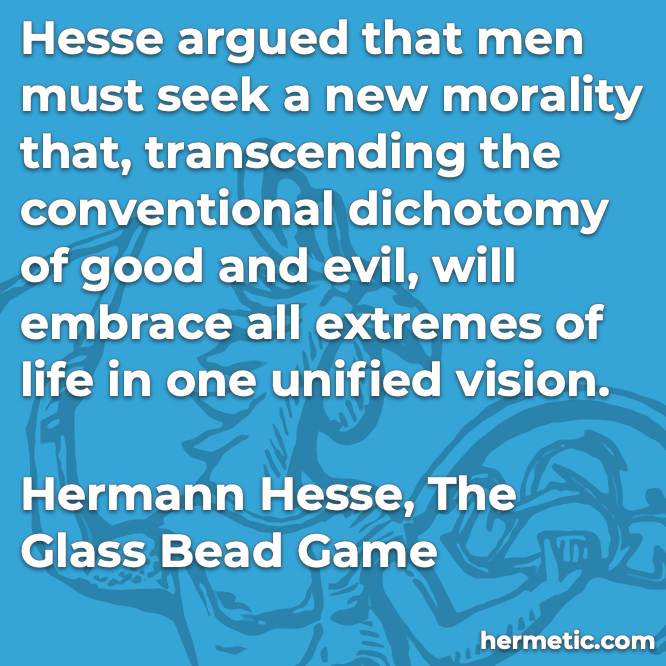 Hermetic quote Hesse Glass Bead Game seek a new morality transcending good and evil embrace all