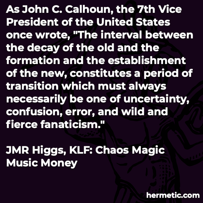 Hermetic quote Higgs KLF uncertainty confusion error wild fierce fanaticism