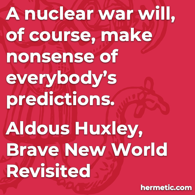 Hermetic quote Huxley Brave New World Revisited nonsense of everybody's predictions