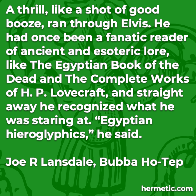 Hermetic quote Lansdale Bubba Ho-Tep fanatical reader ancient esoteric lore