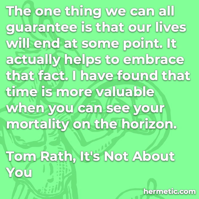 Hermetic quote Rath It's Not About You lives will end embrace that fact mortality horizon