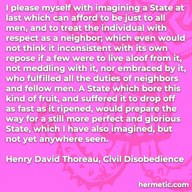 Hermetic quote Thoreau Civil Disobedience just respect neighbor fellow men perfect glorious state