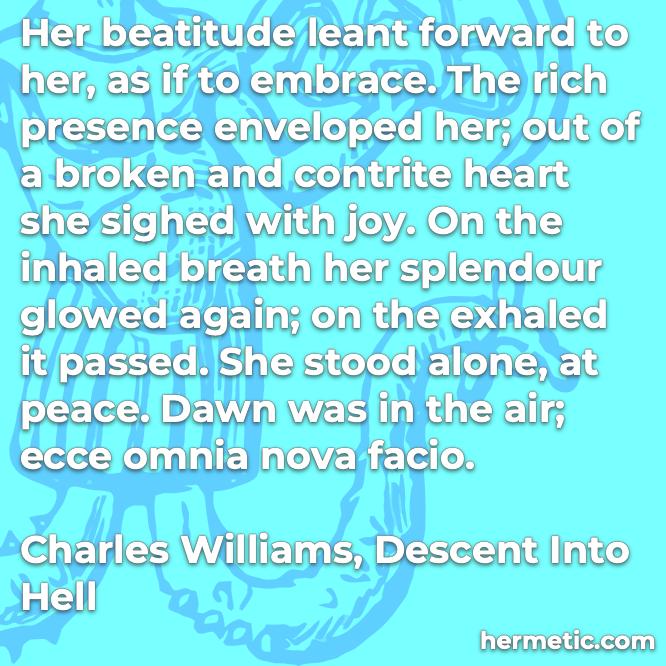 Hermetic quote Williams Descent into Hell beatitude embrace presence joy splendour peace dawn