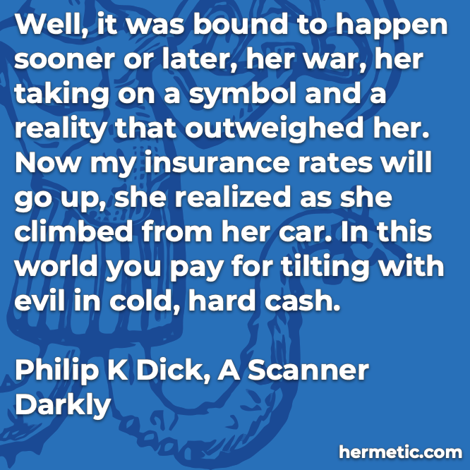 Hermetic quote Dick Scanner Darkly taking on a symbol reality outweighed