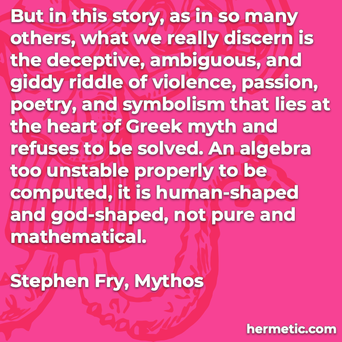 Hermetic quote Fry Mythos human-shaped god-shaped not pure and mathematical