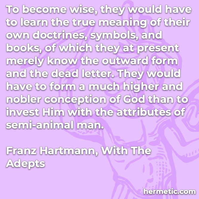 Hermetic quote Hartmann With the Adepts become wise learn true meaning