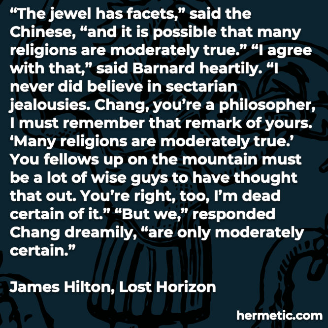 Hermetic quote Hilton Lost Horizon all religions moderately true but only moderately certain