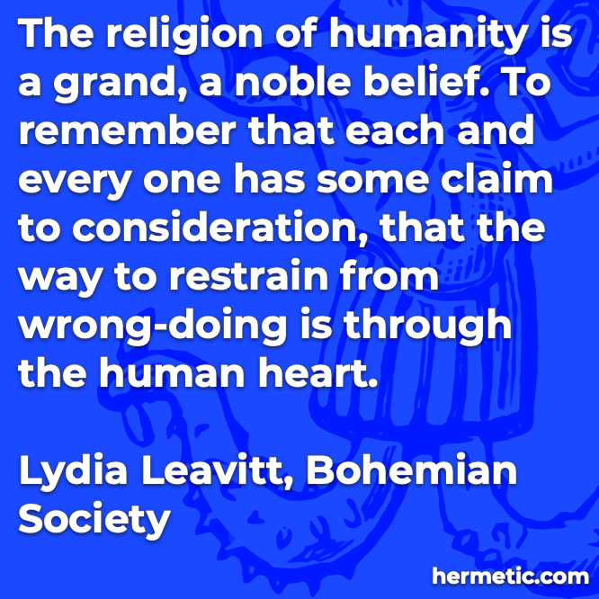 Hermetic quote Leavitt Bohemian Society religion of humanity consideration human heart