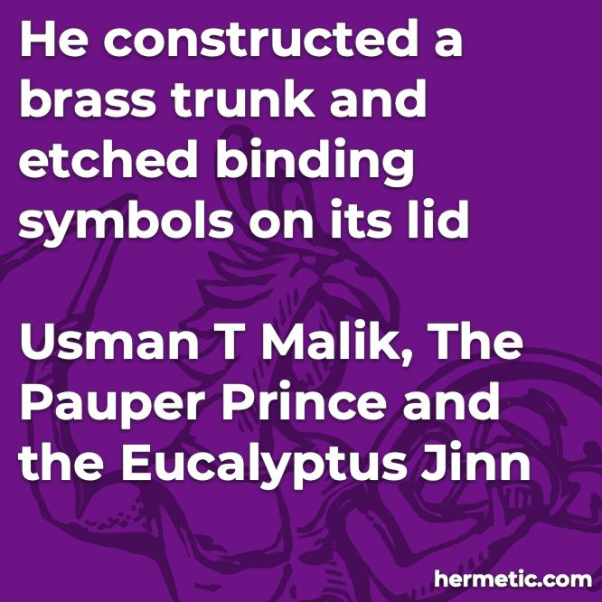 Hermetic quote Malik Pauper Prince Eucalyptus Jinn etched binding symbols