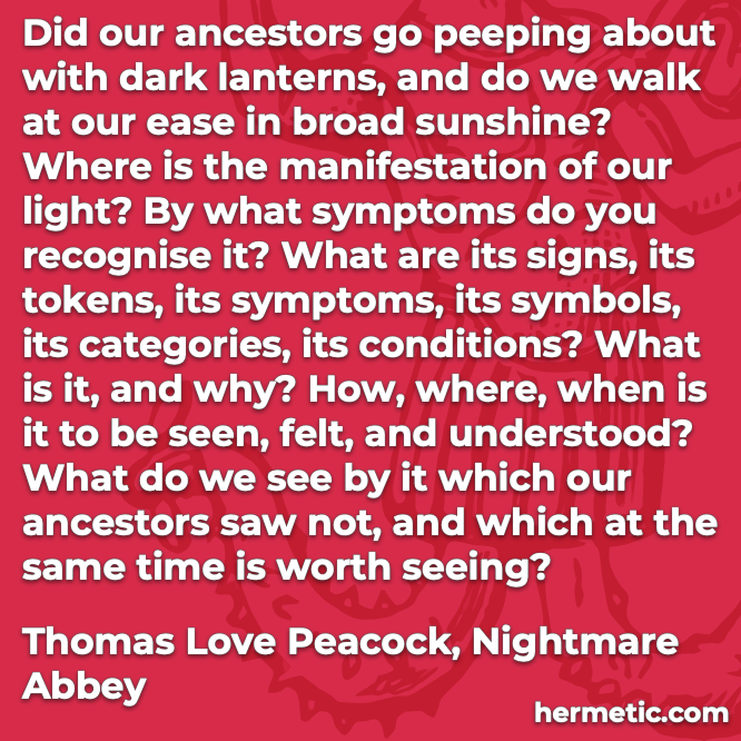 Hermetic quote Peacock Nightmare Abbey where is the manifestation of our light