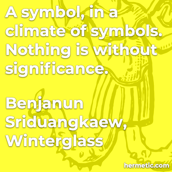 Hermetic quote Sriduangkaew Winterglass climate of symbols nothing without significance