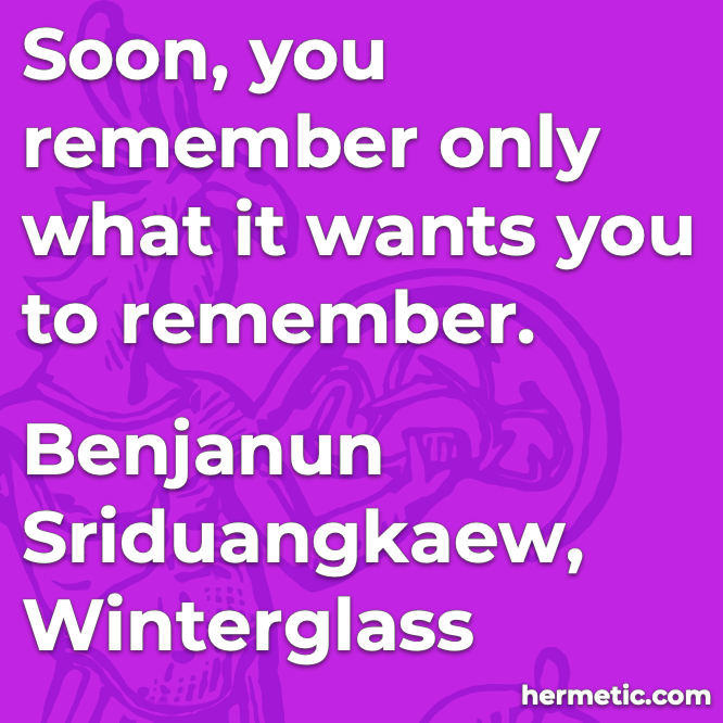 Hermetic quote Sriduangkaew Winterglass only remember what it wants you to