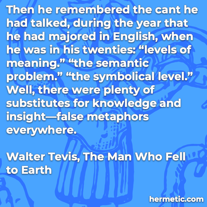 Hermetic quote Tevis Man Fell to Earth plenty of substitutes for knowledge and insight