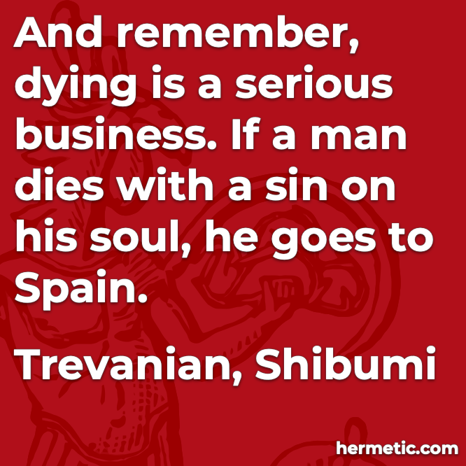 Hermetic quote Trevanian Shibumi dying is serious business sin on soul goes to spain