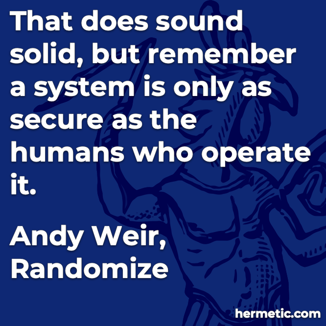 Hermetic quote Weir Randomize system only as secure as humans who operate it
