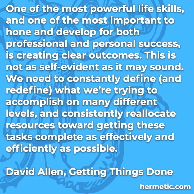 Hermetic quote Allen Getting Things Done creating clear outcomes define and redefine what we're trying to accomplish
