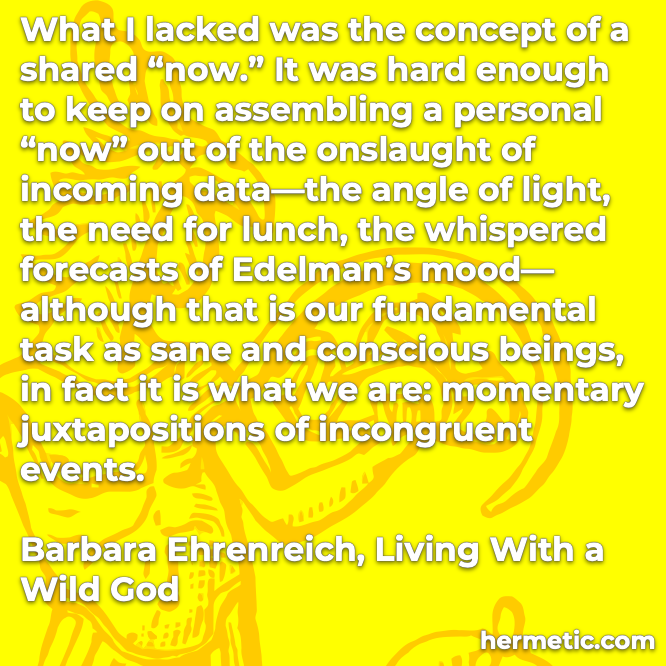 Hermetic quote Ehrenriech Living with a Wild God shared now momentary juxtapositions of incongruent events