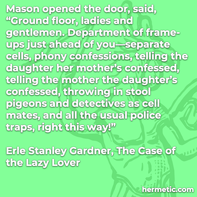 Hermetic quote Gardner Case of the Lazy Lover ground floor all the usual police traps