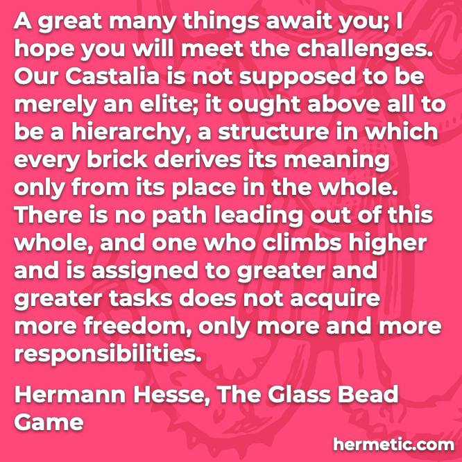 Hermetic quote Hesse Glass Bead Game greater tasks not more freedom only more responsibilities