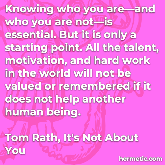 Hermetic quote Rath It's Not About You who you are starting point valued remembered help another human being