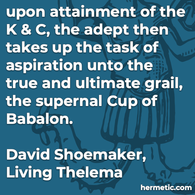 Hermetic quote Shoemaker Living Thelema true ultimate grail supernal cup of Babalon