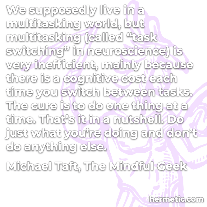 Hermetic quote Taft The Mindful Geek multitasking inefficient do just what you're doing