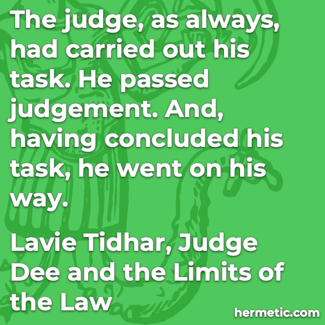 Hermetic quote Tidhar Judge Dee and the Limits of the Law his task judgement concluded went on his way