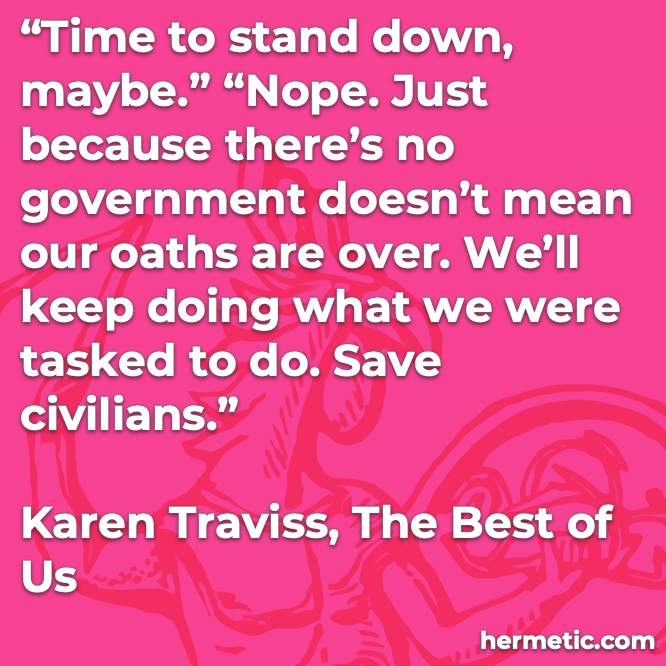 Hermetic quote Traviss The Best of Us keep doing what we were tasked to do save civilians