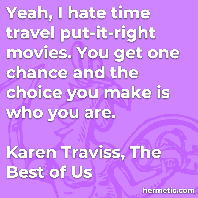 Hermetic quote Traviss The Best of Us time travel put-it-right one chance choice who you are
