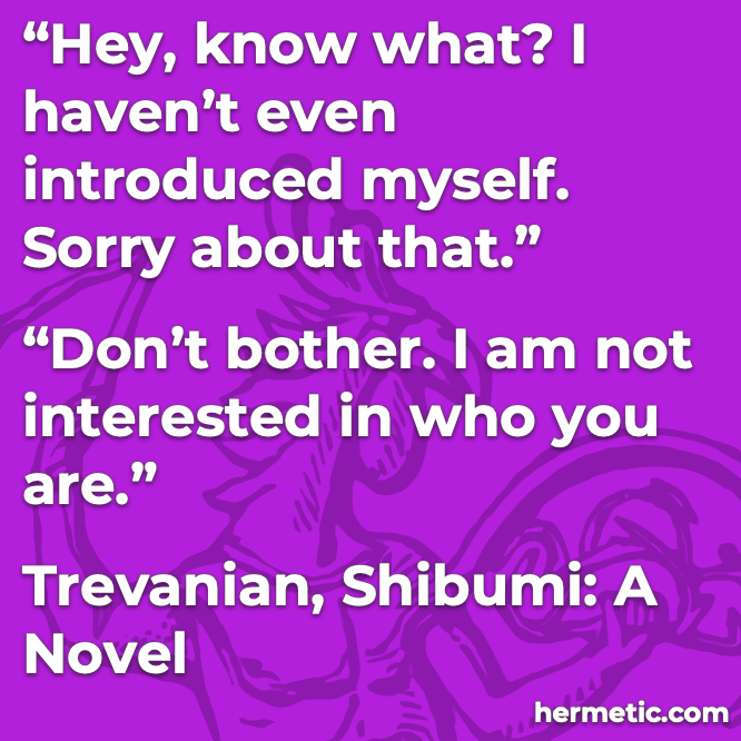 Hermetic quote Trevanian Shibumi not interested in who you are