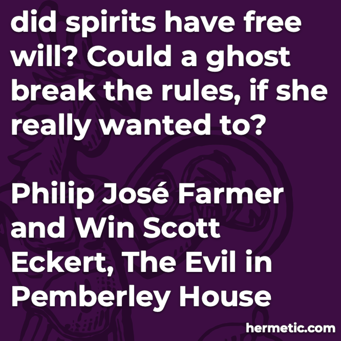 Hermetic quote Farmer Eckert The Evil in Pemberley House spirits free will could a ghost break the rules