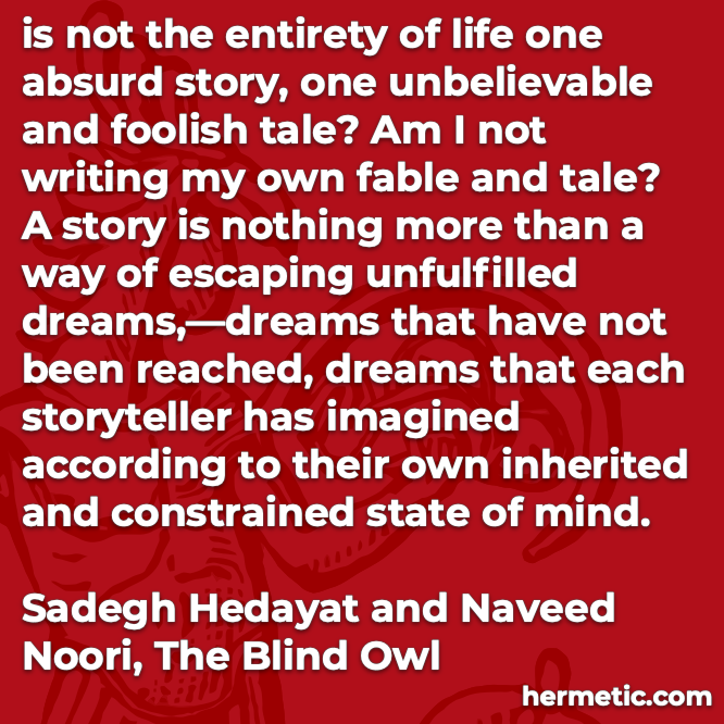 Hermetic quote Hedayat Noori The Blind Owl entirety of life absurd story unbelievable foolish tale dreams imagined state of mind
