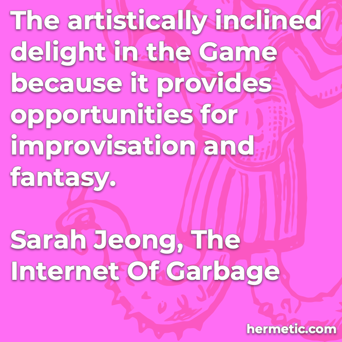 Hermetic quote Jeong The Internet of Garbage artistically inclined delight in the game opportunities improvisation fantasy