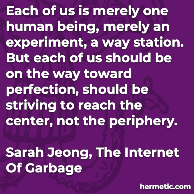 Hermetic quote Jeong Internet of Garbage human being experiment toward perfection striving center not periphery