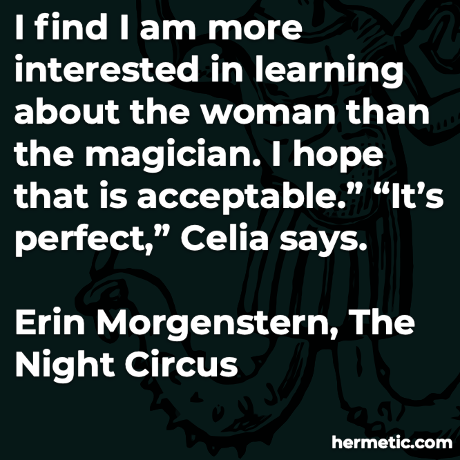 Hermetic quote Morgenstern The Night Circus more interested in learning about the woman than the magician hope acceptable perfect