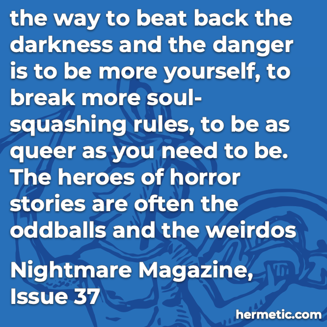 Hermetic quote Nightmare Magazine Issue 37 break soul-squashing rules be as queer as you need to be heroes oddballs weirdos