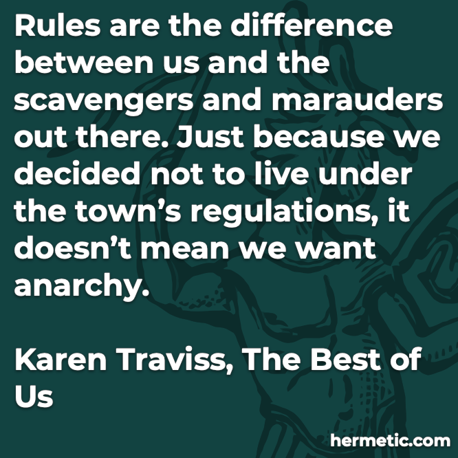 Hermetic quote Taviss The Best of Us rules difference between us and scavengers and marauders decided live under regulations want anarchy