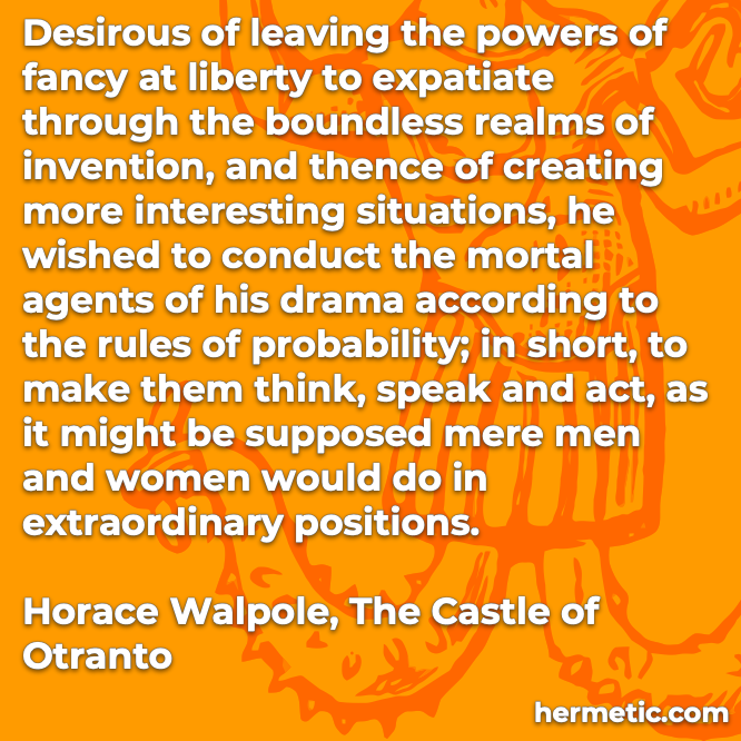 Hermetic quote Walpole The Castle of Otranto powers fancy liberty boundless invention rules probability think speak act extraordinary
