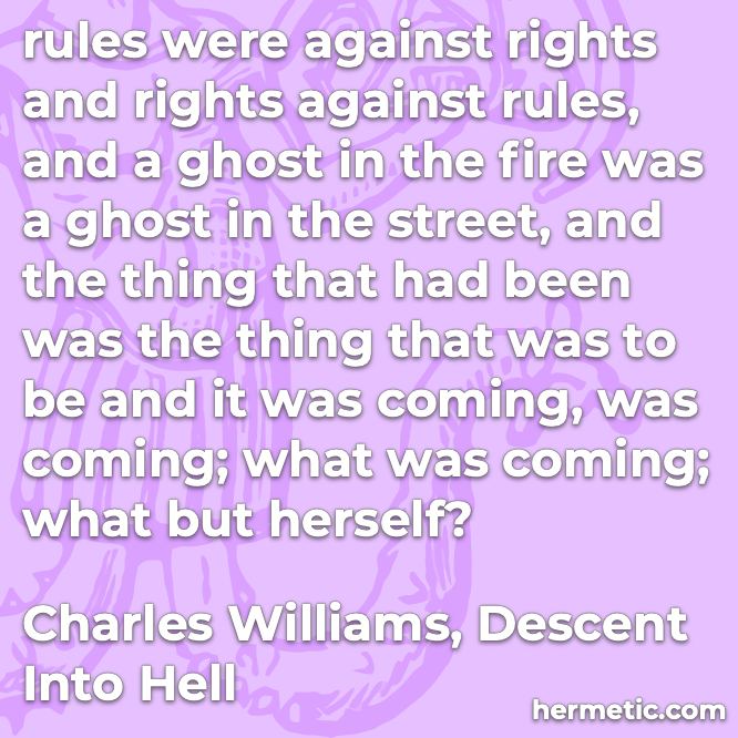 Hermetic quote Williams Descent into Hell rules against rights ghost in the fire in the streets to be coming what but herself
