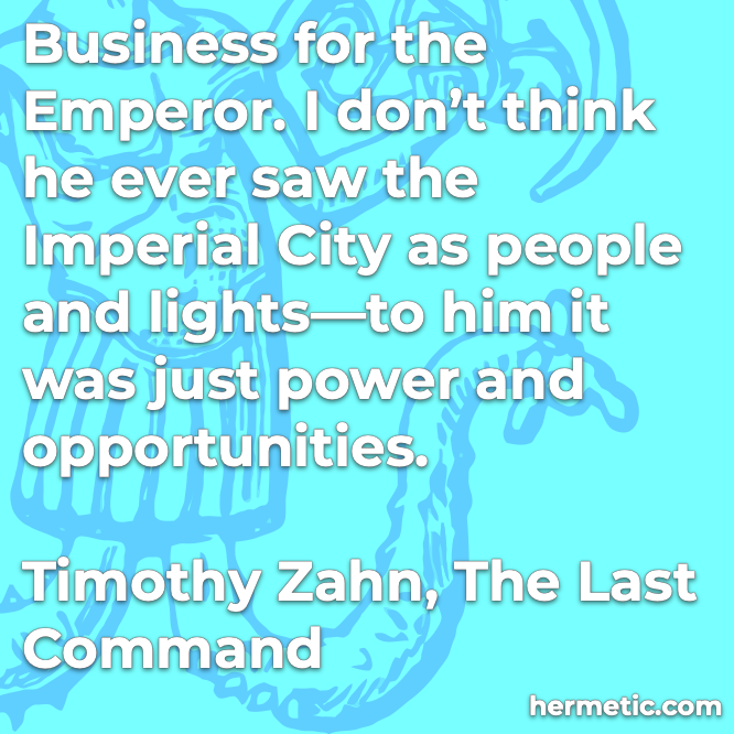 Hermetic quote Zahn The Last Command business emperor city people lights just power opportunities
