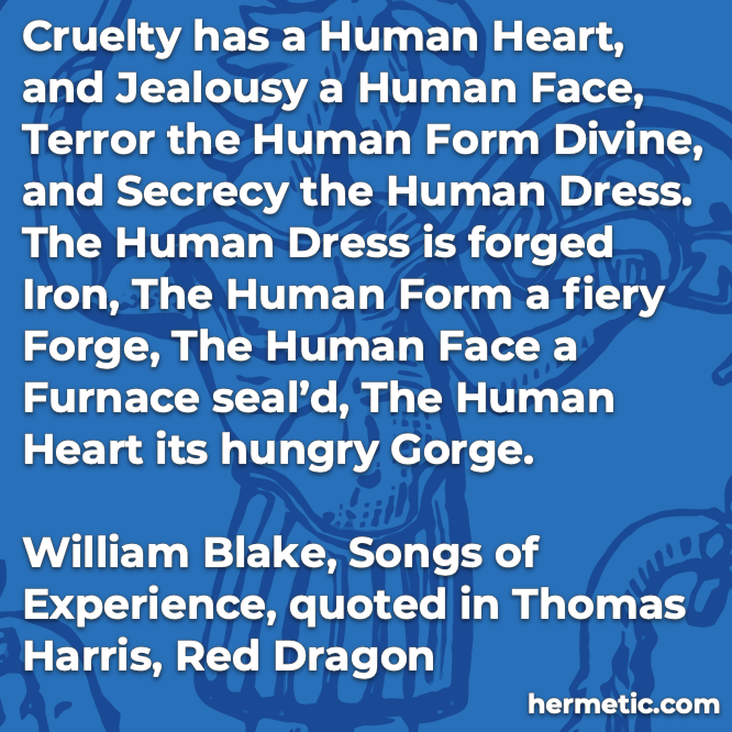Hermetic quote Blake Harris Red Dragon cruelty human heart jealousy face terror form divine secrecy dress iron forge furnace gorge