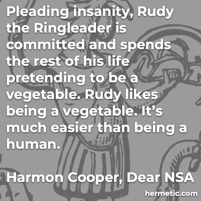 Hermetic quote Cooper Dear NSA pleading insanity committed life pretending vegetable much easier than being human