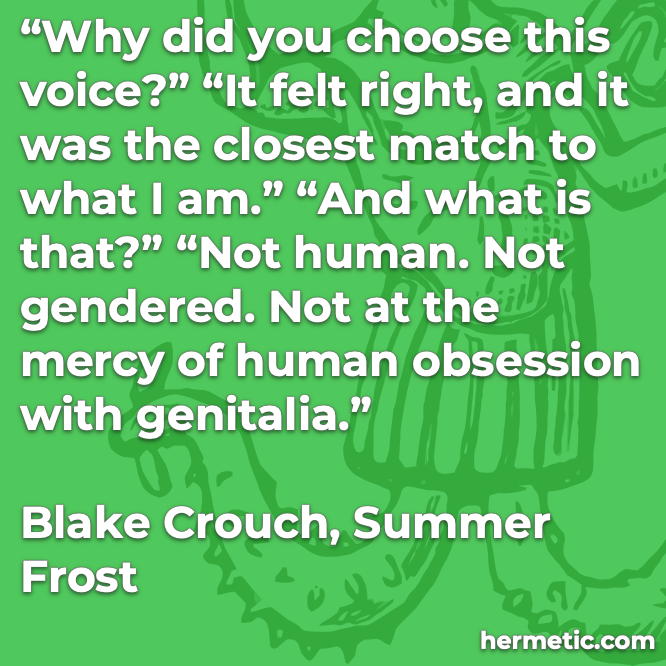 Hermetic quote Crouch Summer Frost voice right closest match what i am not human gendered mercy obsession genitalia