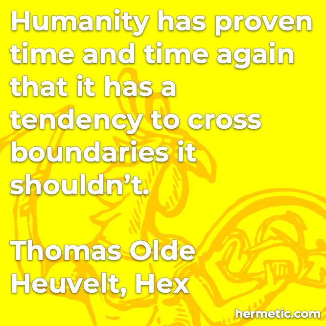 Hermetic quote Heuvelt Hex humanity proven tendency cross boundaries it shouldnt