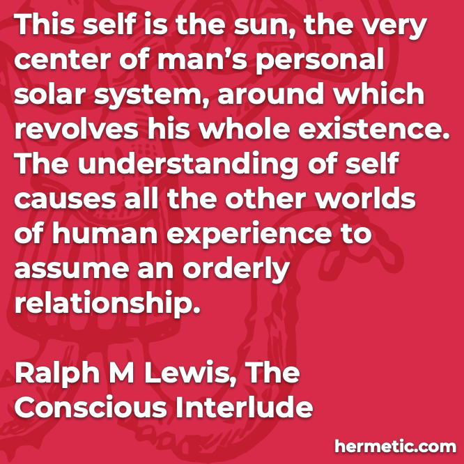 Hermetic quote Lewis Conscious Interlude self sun center existence understanding worlds experience relationship