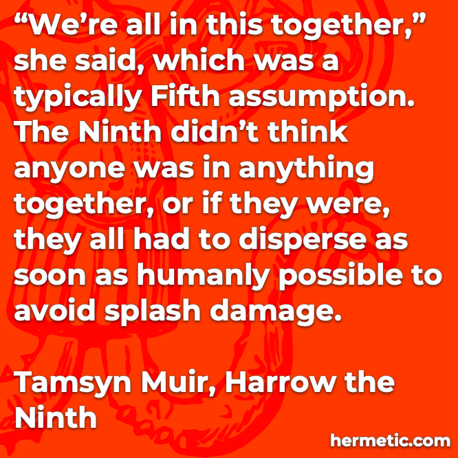 Hermetic quote Muir Harrow the Ninth- in this together assumption disperse avoid splash damage